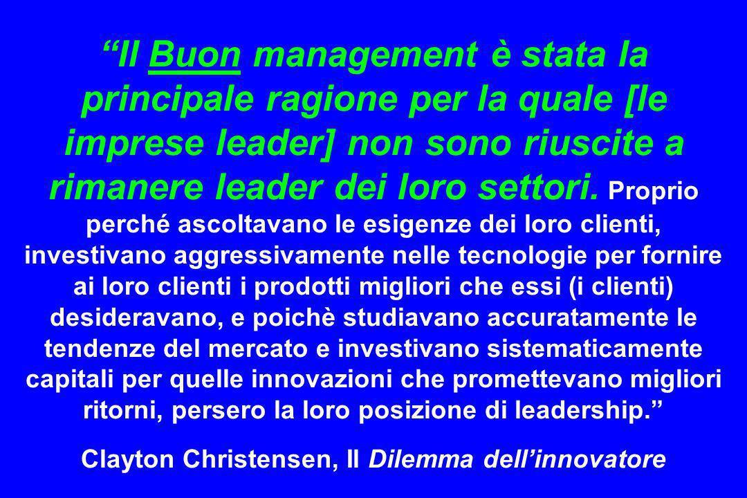 Il Buon management è stata la principale ragione per la quale [le imprese leader] non sono riuscite a rimanere leader dei loro settori.